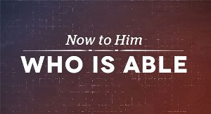 Now to Him who is able