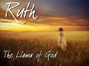 Ruth: The Llama of God
