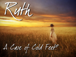 Ruth: A Case of Cold Feet?