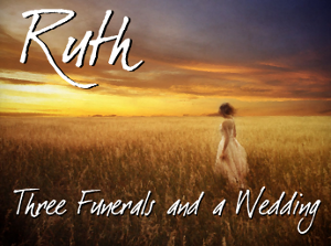 Ruth: Three Funerals and a Wedding