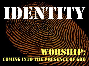Identity: Worship