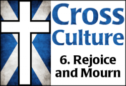 Cross Culture 6: Rejoice & Mourn