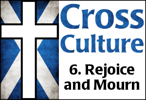 Cross Culture 6 Rejoice and Mourn