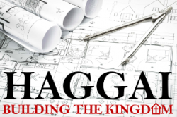 Haggai: 1 - Kingdom Priorities