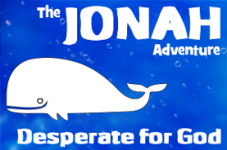 The Jonah Adventure: 2 - Desperate for God