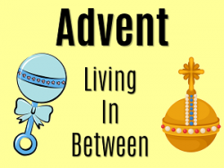 Advent: Living in Between - 3