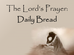 The Lord's Prayer: Daily Bread