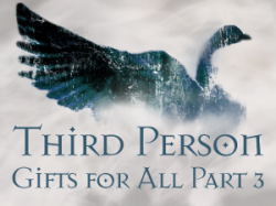 Third Person: 7 - Gifts for All pt 3